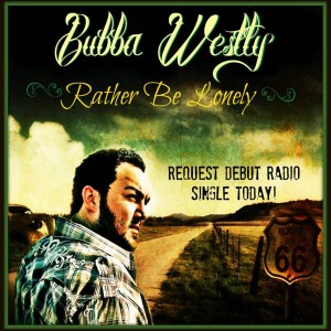 Bubba Westly Rather Be Lonely